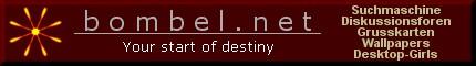 bombel.net - Your start of destiny. !!! Gleich eintragen !!! - Die kompakte Web-Suche - Mit Forum, Grusskarten-Versand und Wallpapers